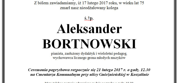 Z bólem zawiadamiamy, iż 17 lutego 2017 roku, w wieku lat 75 zmarł nasz nieodżałowany kolega  – Aleksander Bortnowski