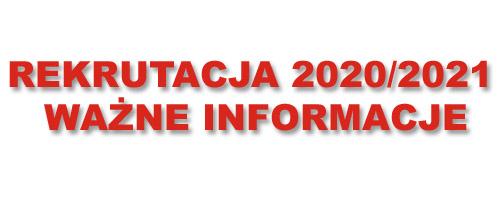 REKRUTACJA 2020/2021 – WAŻNE INFORMACJE
